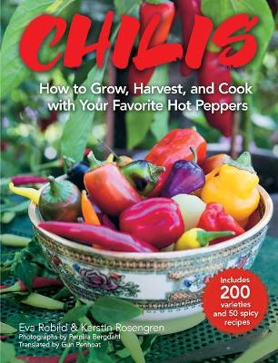 Chilis: How to Grow, Harvest, and Cook with Your Favorite Hot Peppers, with 200 Varieties and 50 Spicy Recipes (Hardback)