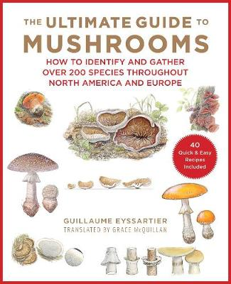 The Ultimate Guide to Mushrooms: A Field Guide to Fungi throughout North America and Europe (Hardback)