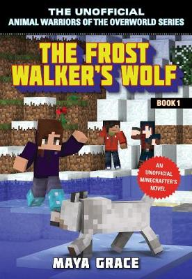 The Frost Walker's Wolf: An Unofficial Minecrafter's Novel - Unofficial Animal Warriors of the Overwo 1 (Paperback)