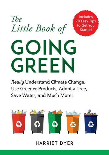 The Little Book of Going Green: Really Understand Climate Change, Use Greener Products, Adopt a Tree, Save Water, and Much More! (Paperback)