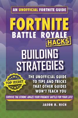 Hacks for Fortniters: Building Strategies: An Unofficial Guide to Tips and Tricks That Other Guides Won't Teach You - Hacks for Fortniters (Hardback)