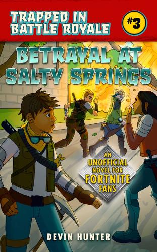 Betrayal at Salty Springs: An Unofficial Novel of Fortnite - Trapped In Battle Royale (Paperback)