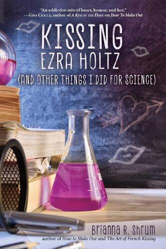 Kissing Ezra Holtz (and Other Things I Did for Science) (Paperback)