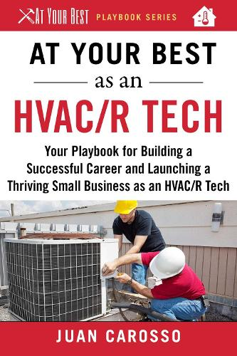 At Your Best as an HVAC/R Tech: Your Playbook for Building a Successful Career and Launching a Thriving Small Business as an HVAC/R Technician - At Your Best Playbooks (Paperback)