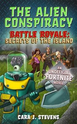 The Alien Conspiracy: An Unofficial Fortnite Novel - Battle Royale: Secrets of the Island (Paperback)