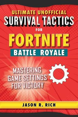 Ultimate Unofficial Survival Tactics for Fortniters: Mastering Game Settings for Victory - Ultimate Unofficial Survival Tactics for (Hardback)