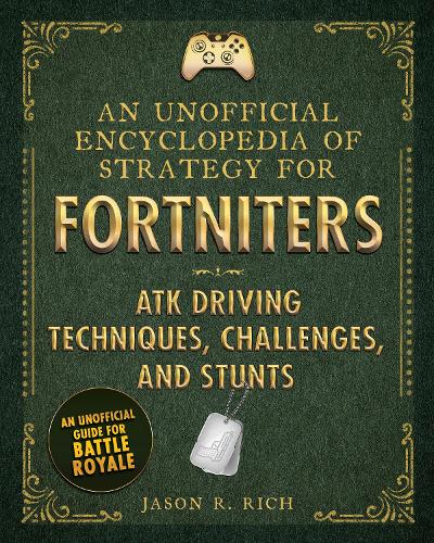 An Unofficial Encyclopedia of Strategy for Fortniters: ATK Driving Techniques, Challenges, and Stunts (Hardback)