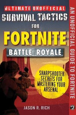 Ultimate Unofficial Survival Tactics for Fortnite Battle Royale: Sharpshooter Secrets for Mastering Your Arsenal - Ultimate Unofficial Survival Tactics for (Hardback)