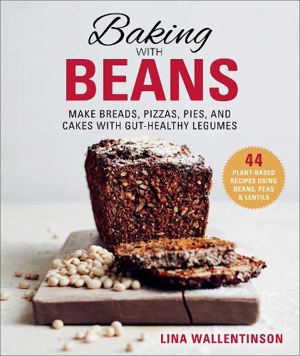 Baking with Beans: Make Breads, Pizzas, Pies, and Cakes with Gut-Healthy Legumes (Hardback)