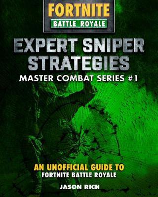 Expert Sniper Strategies: An Unofficial Guide to Fortnite Battle Royale - Fortnite Battle Royale: Master Combat (Hardback)