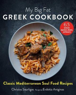 My Big Fat Greek Cookbook: Classic Mediterranean Soul Food Recipes (Hardback)
