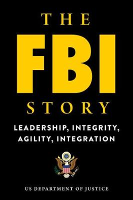 The FBI Story: Leadership, Integrity, Agility, Integration (Paperback)