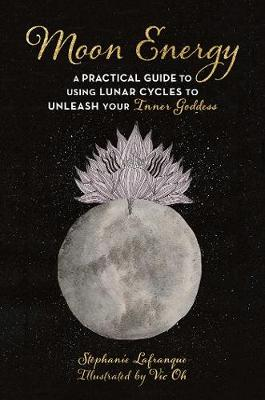 Moon Energy: A Practical Guide to Using Lunar Cycles to Unleash Your Inner Goddess (Paperback)