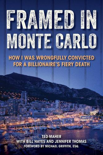 Framed in Monte Carlo: How I Was Wrongfully Convicted for a Billionaire's Fiery Death (Hardback)