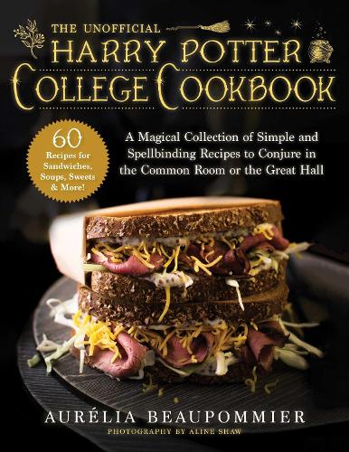The Unofficial Harry Potter College Cookbook: A Magical Collection of Simple and Spellbinding Recipes to Conjure in the Common Room or the Great Hall (Hardback)