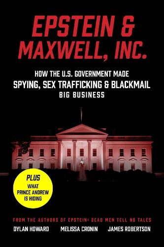 Epstein & Maxwell, Inc.: How the US Government Helped Make Spying, Sex Trafficking, and Blackmail Big Business - Front Page Detectives (Hardback)