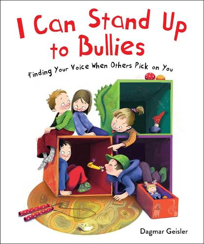 I Can Stand Up to Bullies: Finding Your Voice When Others Pick on You - The Safe Child, Happy Parent Series (Hardback)