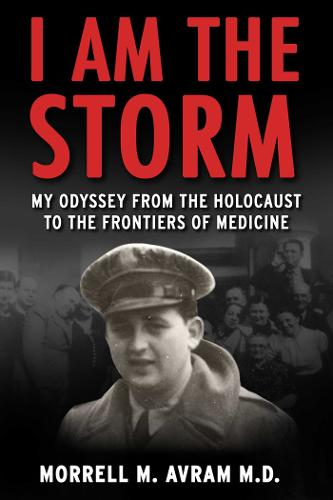 I Am the Storm: My Odyssey from the Holocaust to the Frontiers of Medicine (Hardback)