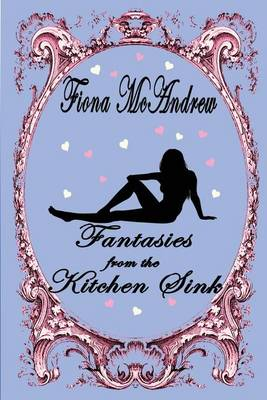 Fantasies from the Kitchen Sink (Paperback)