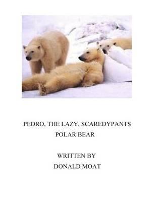 Pedro, the Lazy Scaredypants Polar Bear (Paperback)