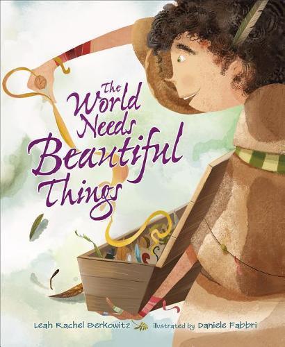 The World Needs Beautiful Things: (Paperback)