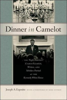 Dinner in Camelot - The Night America's Greatest Scientists, Writers, and Scholars Partied at the Kennedy White House (Hardback)