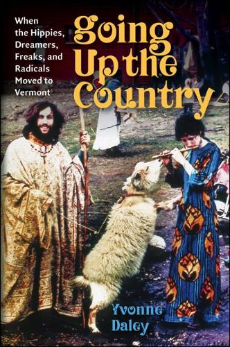 Going Up the Country: When the Hippies, Dreamers, Freaks, and Radicals Moved to Vermont (Paperback)