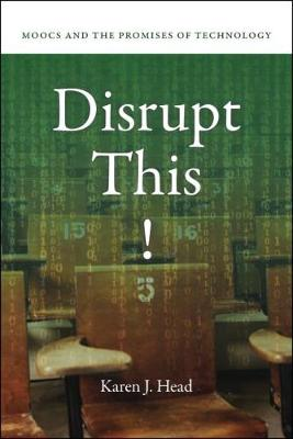Disrupt This!: MOOCs and the Promises of Technology (Hardback)