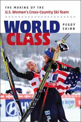 World Class - The Making of the U.S. Women's Cross-Country Ski Team (Paperback)