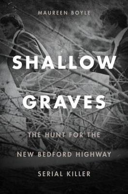 Shallow Graves: The Hunt for the New Bedford Highway Serial Killer (Paperback)