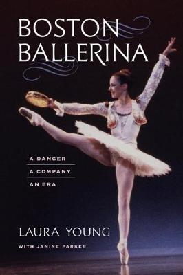 Boston Ballerina: A Dancer, a Company, an Era (Hardback)