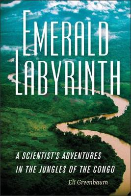 Emerald Labyrinth: A Scientist's Adventures in the Jungles of the Congo (Paperback)
