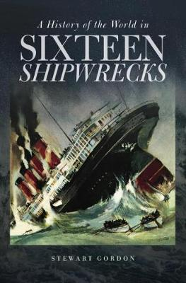 A History of the World in Sixteen Shipwrecks (Paperback)