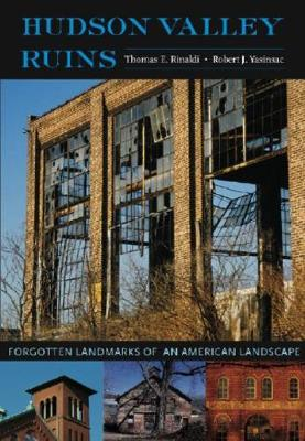 Hudson Valley Ruins: Forgotten Landmarks of an American Landscape (Paperback)
