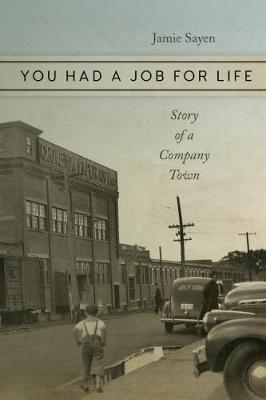 You Had a Job for Life: Story of a Company Town (Paperback)