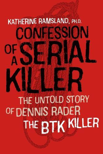 Confession of a Serial Killer: The Untold Story of Dennis Rader, the BTK Killer (Paperback)