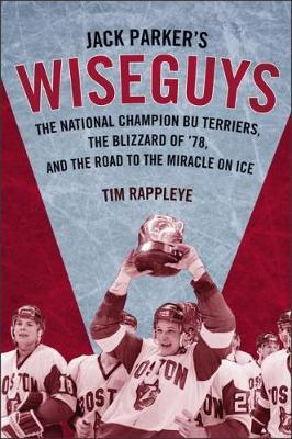 Jack Parker's Wiseguys: The National Champion BU Terriers, the Blizzard of '78, and the Miracle on Ice (Hardback)