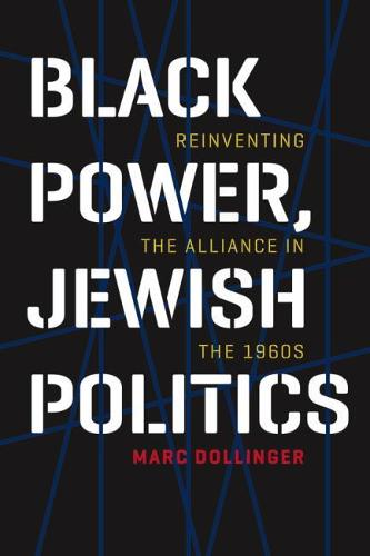 Black Power, Jewish Politics - Reinventing the Alliance in the 1960s (Paperback)
