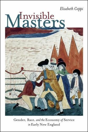 Invisible Masters - Gender, Race, and the Economy of Service in Early New England (Hardback)