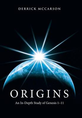 Origins: An In-Depth Study of Genesis 1-11 (Hardback)