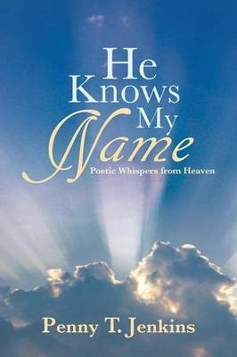 He Knows My Name: Poetic Whispers from Heaven (Paperback)