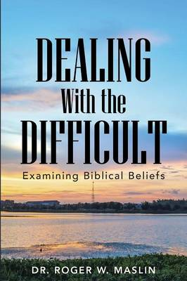 Dealing with the Difficult: Examining Biblical Beliefs (Paperback)