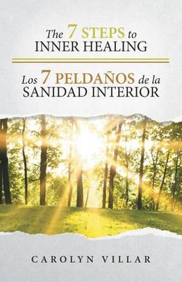 The 7 Steps to Inner Healing - Los 7 Pelda�os de la Sanidad Interior (Paperback)