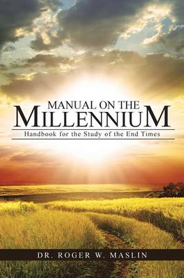 Manual on the Millennium: Handbook for the Study of the End Times (Paperback)