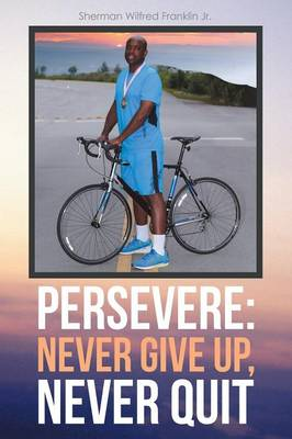 Persevere: Never Give Up, Never Quit (Paperback)