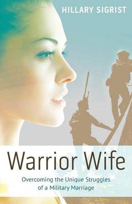 Warrior Wife: Overcoming the Unique Struggles of a Military Marriage (Paperback)