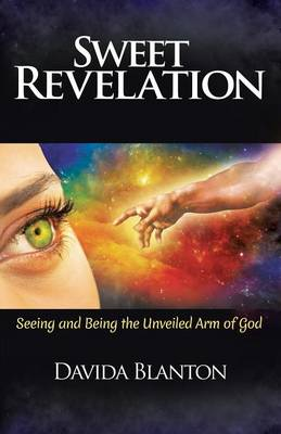 Sweet Revelation: Seeing and Being the Unveiled Arm of God (Paperback)