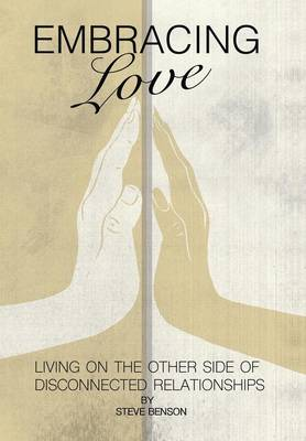Embracing Love: Living on the Other Side of Disconnected Relationships (Hardback)