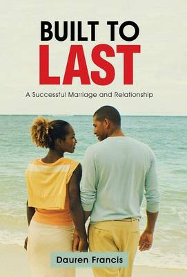 Built to Last: A Successful Marriage and Relationship (Hardback)