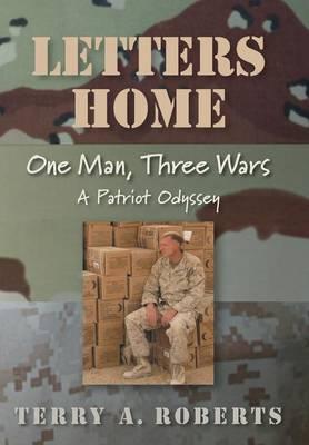 Letters Home: One Man, Three Wars: A Patriot Odyssey (Hardback)
